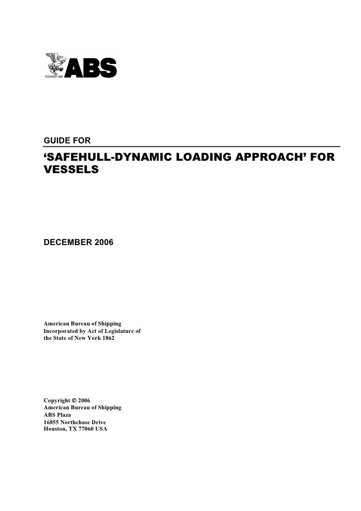 GUIDE FOR'SAFEHULL-DYNAMIC LOADING APPROACH' FORVESSELSDECEMBER 2006American Bureau of ShippingIncorporated by Act of Legi...