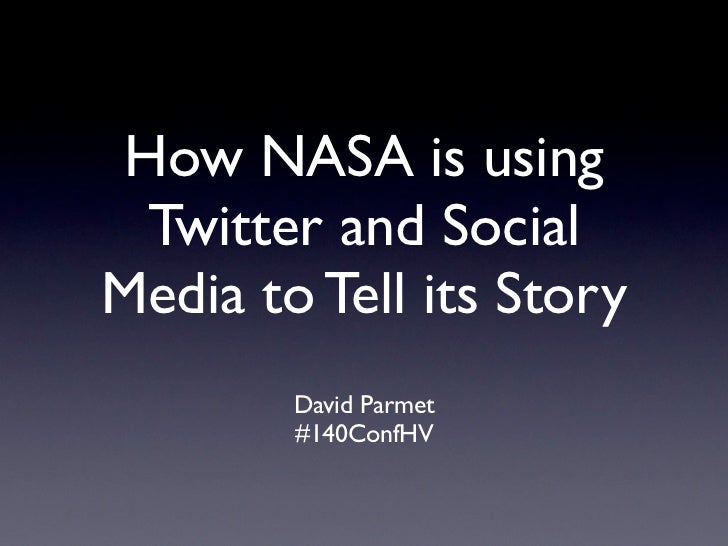 How NASA is using Twitter and SocialMedia to Tell its Story        David Parmet        #140ConfHV