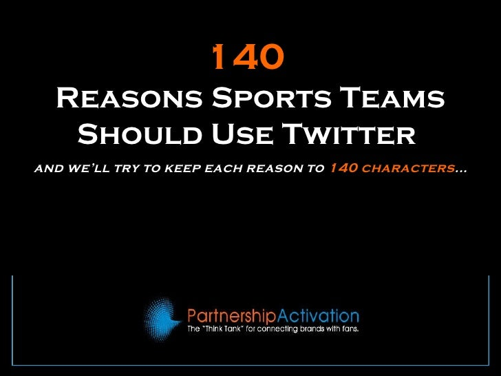 140   Reasons Sports Teams Should Use Twitter  and we'll try to keep each reason to  140 characters ...