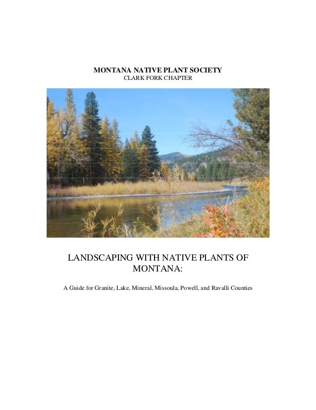 MONTANA NATIVE PLANT SOCIETY                       CLARK FORK CHAPTER LANDSCAPING WITH NATIVE PLANTS OF            MONTANA...