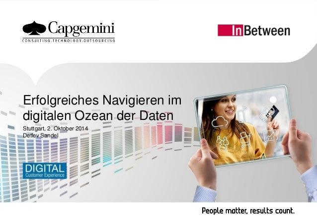 1  Copyright © Capgemini 2014. All Rights Reserved  Navigieren im digitalen Ozean der Daten | 2. Oktober 2014  Stuttgart, ...