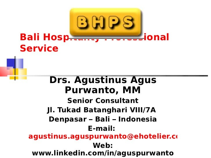 Bali Hospitality ProfessionalService     Drs. Agustinus Agus        Purwanto, MM           Senior Consultant     Jl. Tukad...