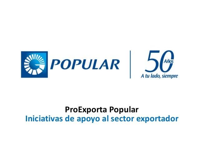 ProExporta Popular Iniciativas de apoyo al sector exportador