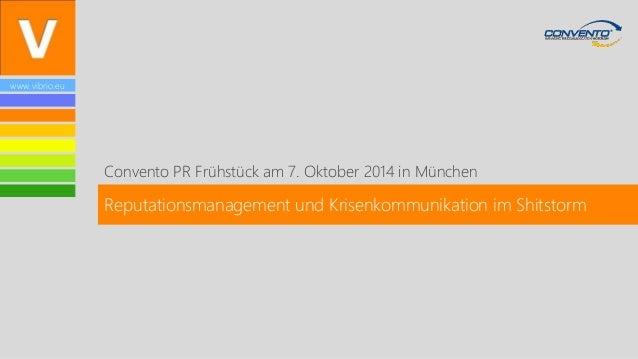 www.vibrio.eu  Convento PR Frühstück am 7. Oktober 2014 in München  Reputationsmanagement und Krisenkommunikation im Shits...