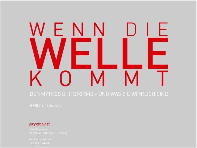 W E N N D I E WELLE  K O M M T  DER MYTHOS SHITSTORMS – UND WAS SIE WIRKLICH SIND.  BERLIN, 14.10.2014  Dirk Pogrzeba  Ber...
