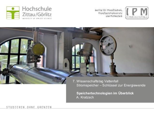 7. Wissenschaftstag Vattenfall  Stromspeicher – Schlüssel zur Energiewende  Speichertechnologien im Überblick  A. Kratzsch