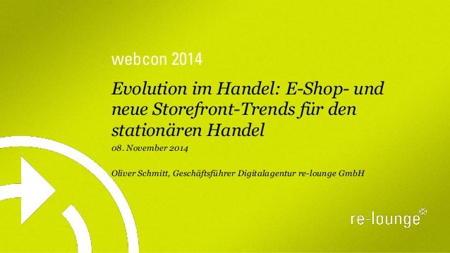 webcon2014  Evolution im Handel: E-Shop-und neue Storefront-Trends für den stationären Handel  08. November 2014  Oliver S...