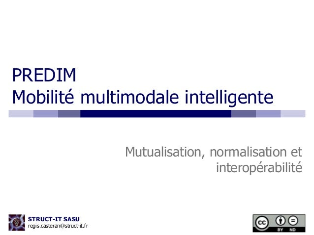 PREDIM  Mobilité multimodale intelligente  STRUCT-IT SASU  regis.casteran@struct-it.fr  Mutualisation, normalisation et  i...