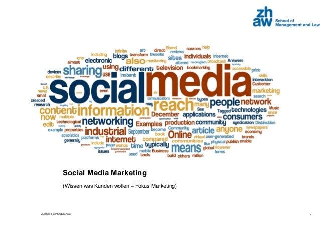 Zürcher Fachhochschule Social Media Marketing (Wissen was Kunden wollen – Fokus Marketing) 1