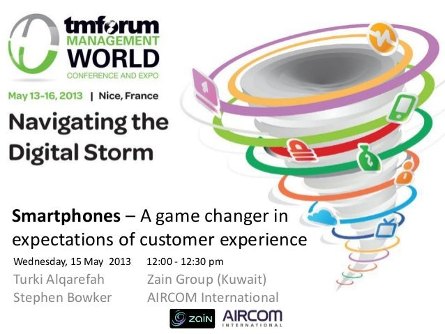 Smartphones – A game changer in expectations of customer experience Turki Alqarefah Zain Group (Kuwait) Stephen Bowker AIR...