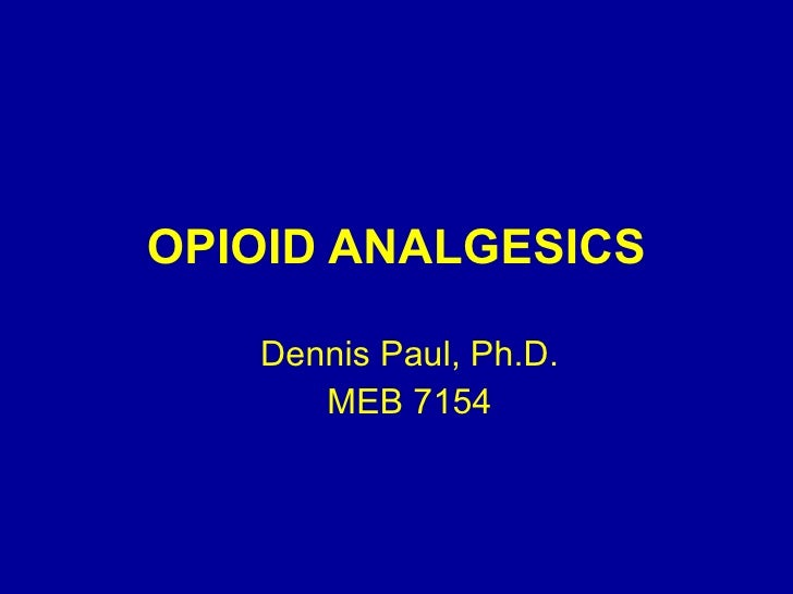 OPIOID ANALGESICS Dennis Paul, Ph.D. MEB 7154