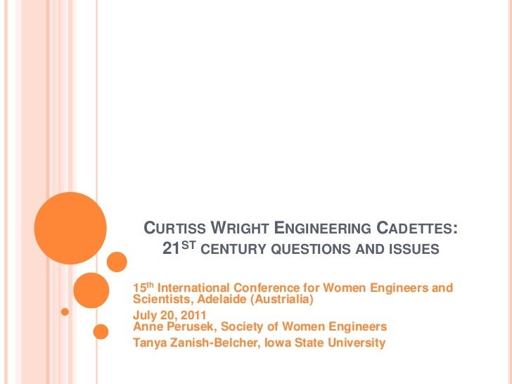 ICWES15 - Curtiss-Wright Engineering Cadettes: 21st Century Questions and Issues. Presented by Ms Anne Perusek, Society of Women Engineers, United States and Ms Tanya Zanish-Belcher, Iowa State University, United States