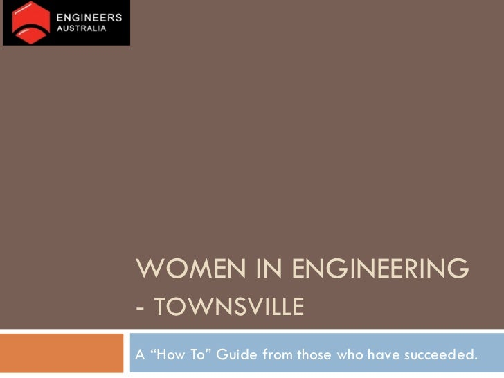 "WOMEN IN ENGINEERING -  TOWNSVILLE A ""How To"" Guide from those who have succeeded."