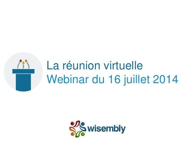 La réunion virtuelle Webinar du 16 juillet 2014