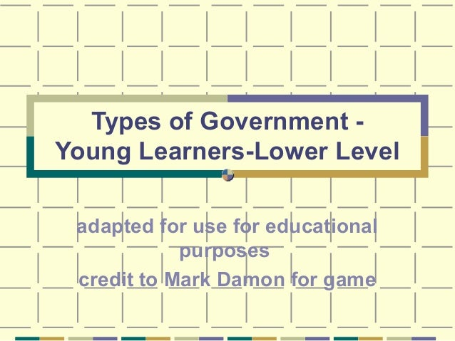 Types of Government Young Learners-Lower Level adapted for use for educational purposes credit to Mark Damon for game