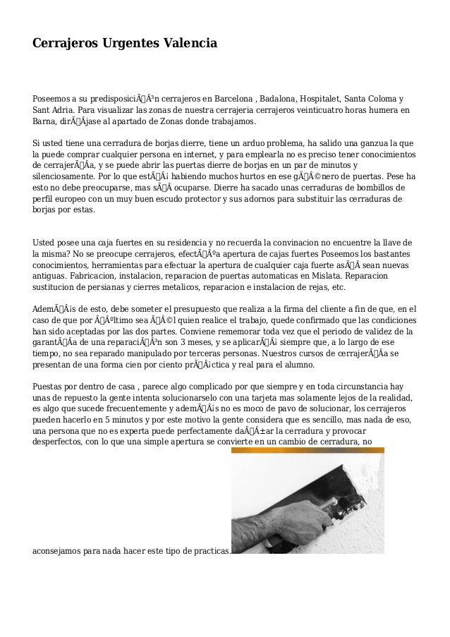 Cerrajeros Urgentes Valencia  Poseemos a su predisposición cerrajeros en Barcelona , Badalona, Hospitalet, Santa Coloma...