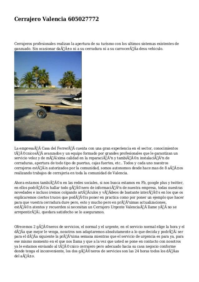 Cerrajero Valencia 605027772  Cerrajeros profesionales realizan la apertura de su turismo con los ultimos sistemas existen...
