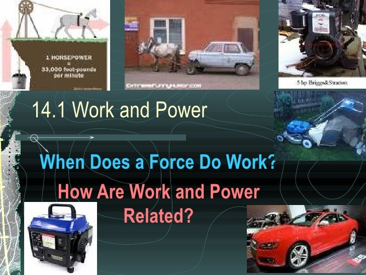 14.1 Work and Power When Does a Force Do Work? How Are Work and Power Related?