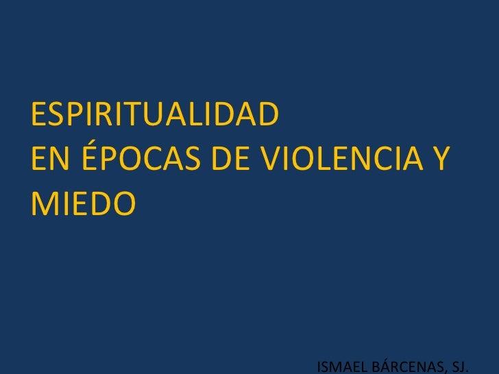 ¡ESPIRITUALIDAD EN TIEMPOS DE VIOLENCIA !