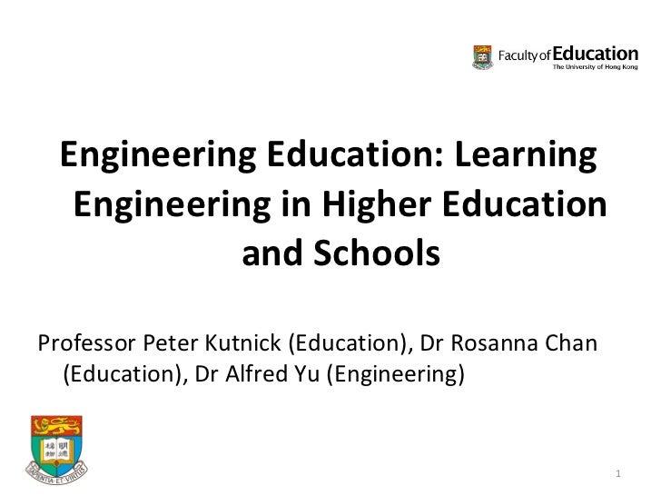 <ul><li>Engineering Education: Learning Engineering in Higher Education and Schools </li></ul><ul><li>Professor Peter Kutn...