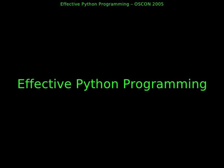 Effective Python Programming – OSCON 2005     Effective Python Programming