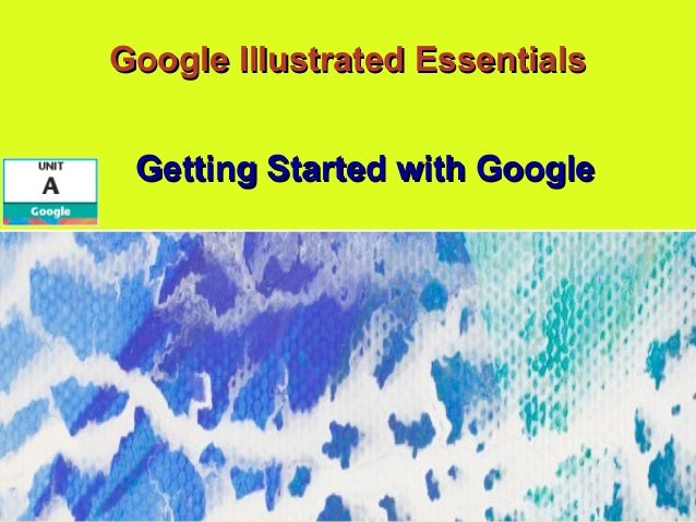 Google Illustrated EssentialsGoogle Illustrated Essentials Getting Started with GoogleGetting Started with Google