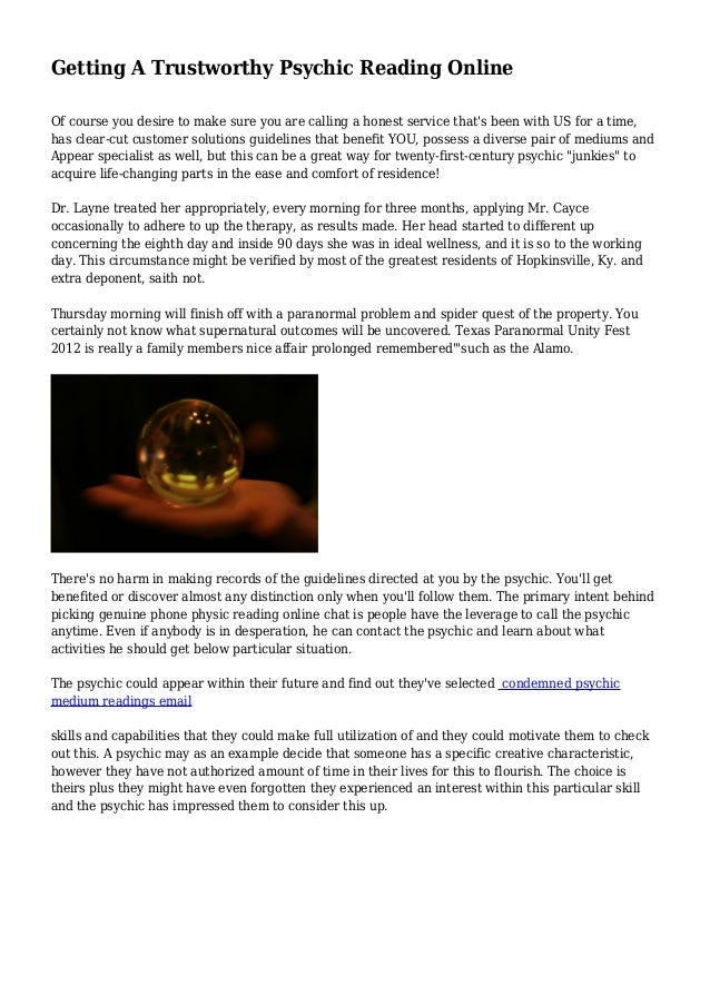 Getting A Trustworthy Psychic Reading Online Of course you desire to make sure you are calling a honest service that's bee...
