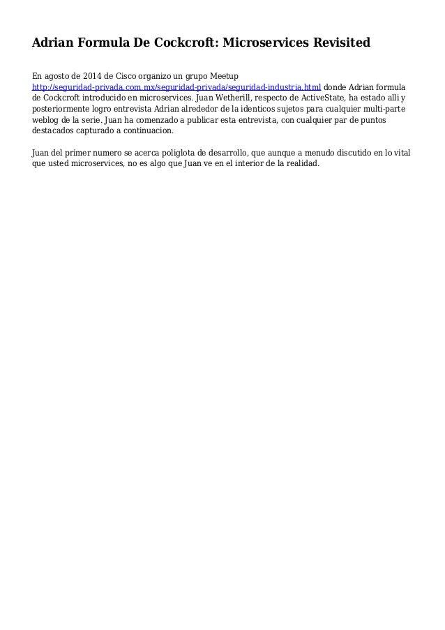 Adrian Formula De Cockcroft: Microservices Revisited En agosto de 2014 de Cisco organizo un grupo Meetup http://seguridad-...