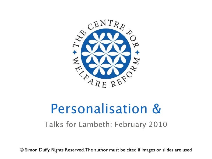 Personalisation &             Talks for Lambeth: February 2010   © Simon Duffy. Rights Reserved. The author must be cited ...