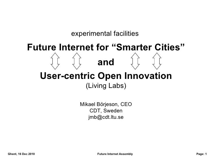 """experimental facilities  Future Internet for """"Smarter Cities"""" and User-centric Open Innovation (Living Labs) Mikael Börjes..."""