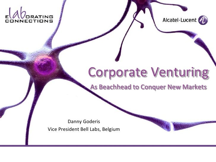 Corporate VenturingAs Beachhead to Conquer New Markets<br />Danny Goderis<br />Vice President Bell Labs, Belgium<br />