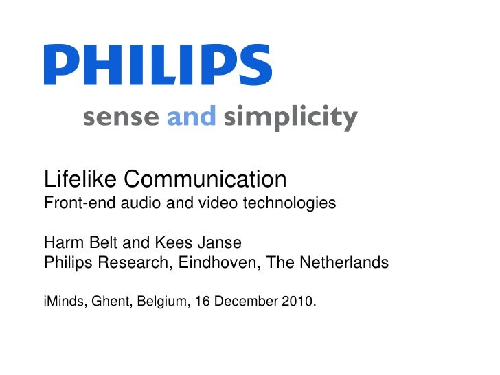 Lifelike CommunicationFront-end audio and video technologiesHarm Belt and Kees JansePhilips Research, Eindhoven, The Nethe...