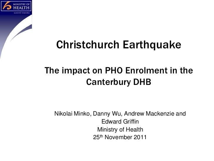 Christchurch EarthquakeThe impact on PHO Enrolment in the         Canterbury DHB  Nikolai Minko, Danny Wu, Andrew Mackenzi...