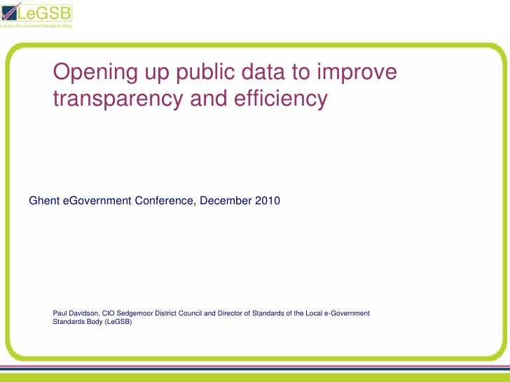 Opening up public data to improve transparency and efficiency<br />Ghent eGovernment Conference, December 2010<br />Paul D...