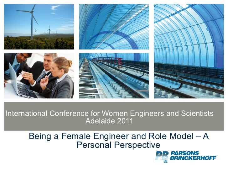 International Conference for Women Engineers and Scientists Adelaide 2011 Being a Female Engineer and Role Model – A Perso...