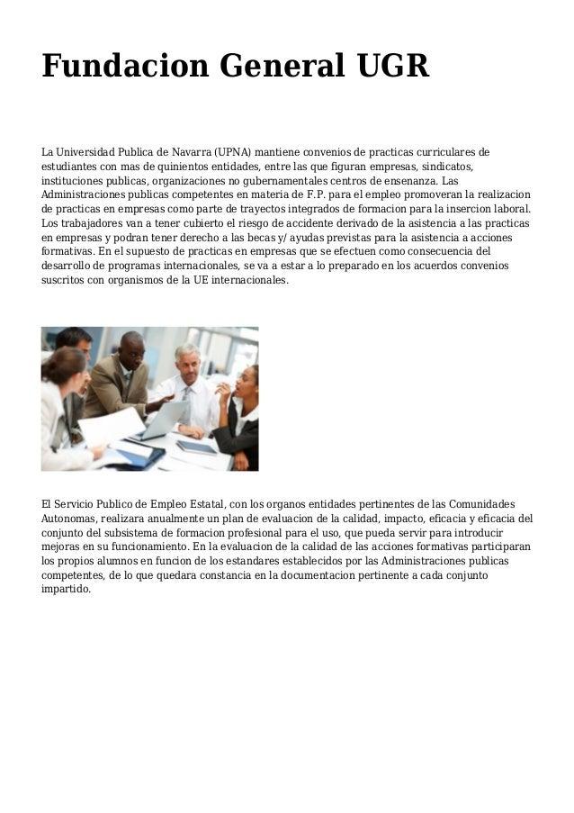 Fundacion General UGR La Universidad Publica de Navarra (UPNA) mantiene convenios de practicas curriculares de estudiantes...