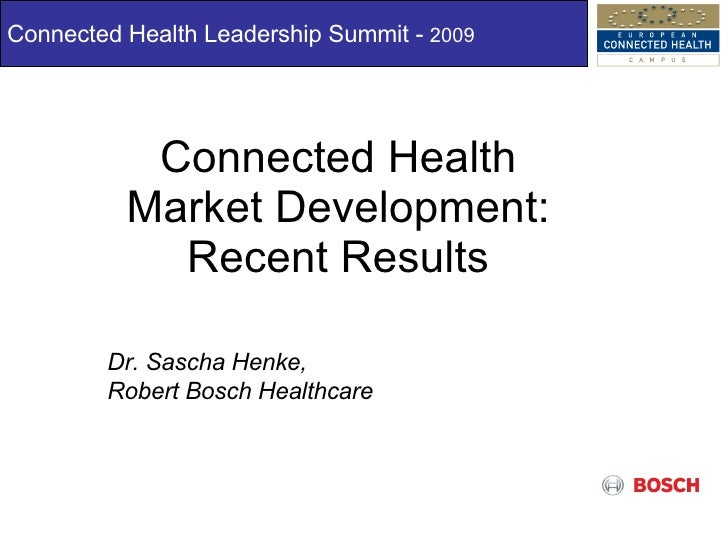Connected Health Market Development: Recent Results Connected Health Leadership Summit -  2009 Dr. Sascha Henke,  Robert B...