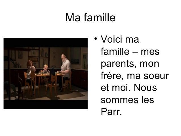 Ma famille • Voici ma famille – mes parents, mon frère, ma soeur et moi. Nous sommes les Parr.