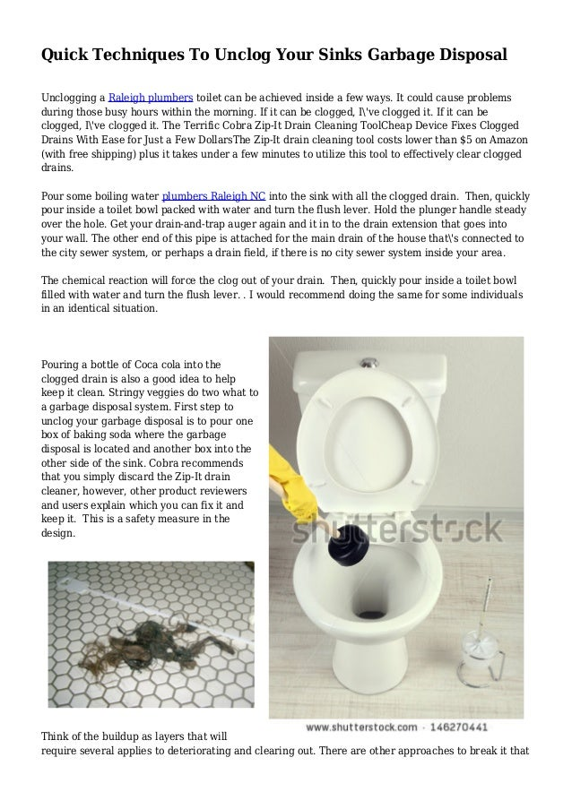 Quick Techniques To Unclog Your Sinks Garbage Disposal Unclogging a Raleigh plumbers toilet can be achieved inside a few w...