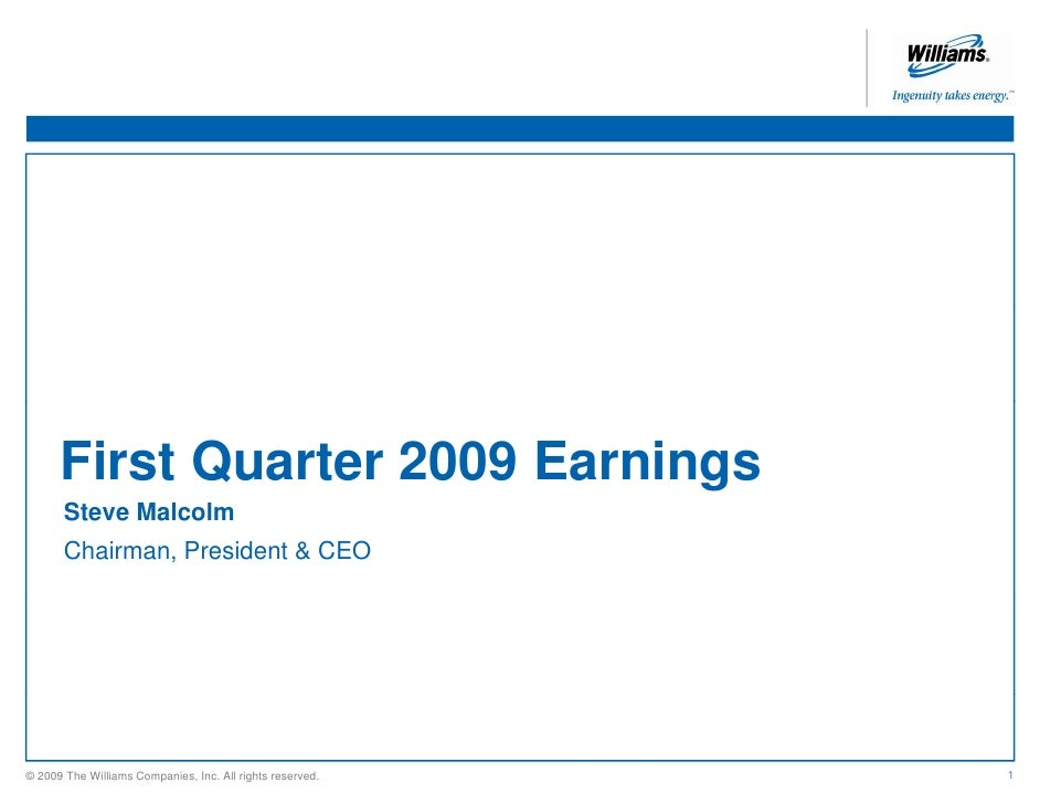 First Quarter 2009 Earnings        Steve Malcolm        Chairman, President & CEO                                         ...