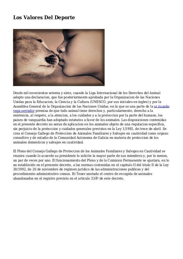 Los Valores Del Deporte Desde mil novecientos setenta y siete, cuando la Liga Internacional de los Derechos del Animal ado...