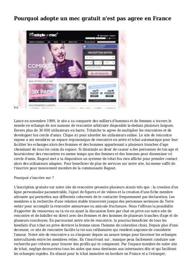Pourquoi adopte un mec gratuit n'est pas agree en France  Lance en novembre 1999, le site a su conquerir des milliers d...