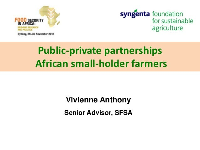 Public-private partnershipsAfrican small-holder farmers      Vivienne Anthony      Senior Advisor, SFSA