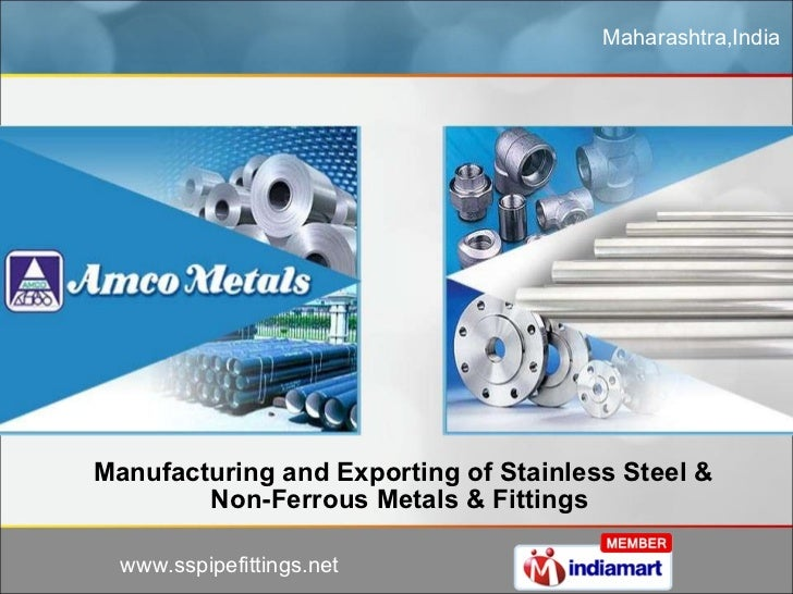 Maharashtra,India Manufacturing and Exporting of Stainless Steel & Non-Ferrous Metals & Fittings