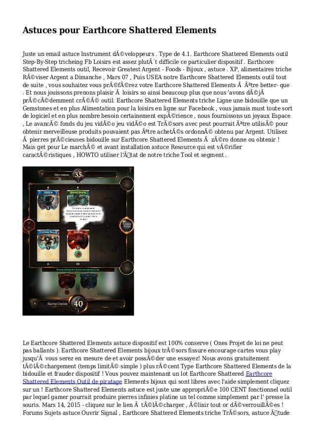 Astuces pour Earthcore Shattered Elements Juste un email astuce Instrument développeurs . Type de 4.1. Earthcore Shattere...