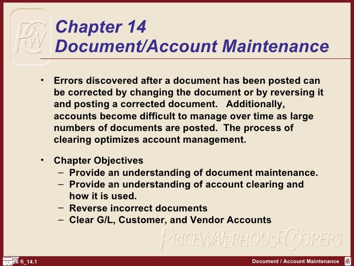Chapter 14 Document/Account Maintenance <ul><li>Errors discovered after a document has been posted can be corrected by cha...
