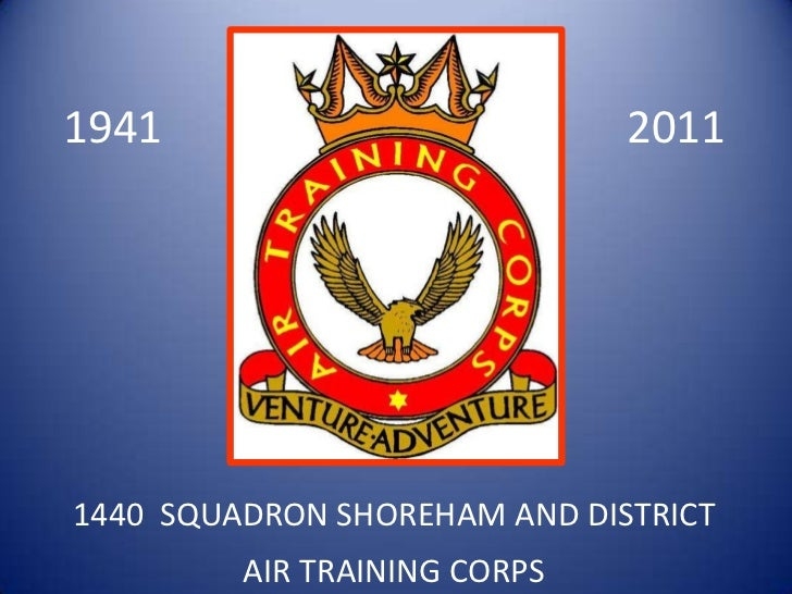 1941<br />2011<br />1440  SQUADRON SHOREHAM AND DISTRICT <br />AIR TRAINING CORPS <br />