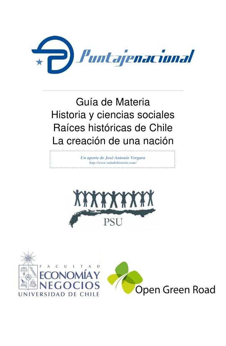 Guía de Materia Historia y ciencias sociales Raíces históricas de Chile La creación de una nación       Un aporte de José ...