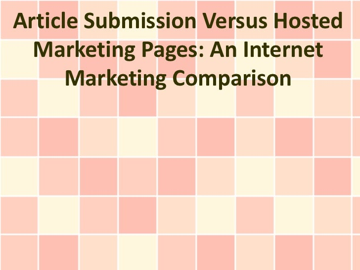 Article Submission Versus Hosted Marketing Pages: An Internet Marketing Comparison