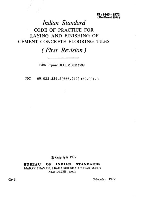 IS : 1443 - 1972 ( Rdlhmed 1996) Indian Standard ' CODE OF PRACTICE FOR LAYING AND FINISHING OF CEMENT CONCRETE FLOORING T...